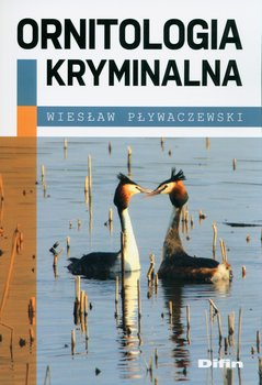 Ornitologia kryminalna-Pływaczewski Wiesław
