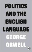 Orwell, G: Politics and the English Language-Orwell George