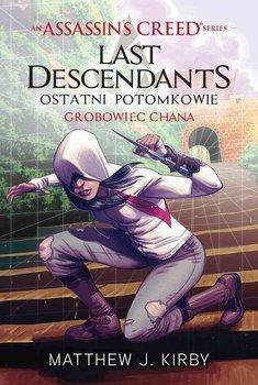 Ostatni potomkowie. Grobowiec Chana. Assassin's Creed. Last Descendants. Tom 2-Kirby Matthew J.