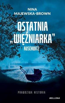 Ostatnia więźniarka Auschwitz-Majewska-Brown Nina