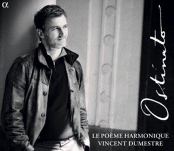 Ostinato - Le Poeme Harmonique-Le Poeme Harmonique, Dumestre Vincent