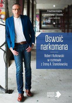 Oswoić narkomana-Stanisławska Irena, Rutkowski Robert