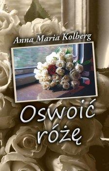 Oswoić różę-Kolberg Anna Maria