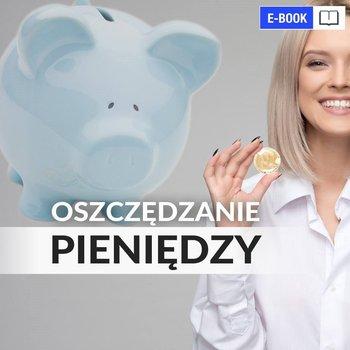 Oszczędzanie pieniędzy. Poradnik w 100% praktyczny-Kosecka Kinga, Sawicki Mateusz, Tomys Łukasz
