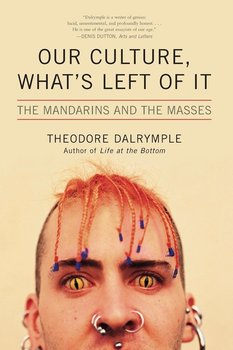 Our Culture, What's Left of It - Dalrymple Theodore