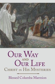 Our Way and Our Life - Marmion Blessed Columba