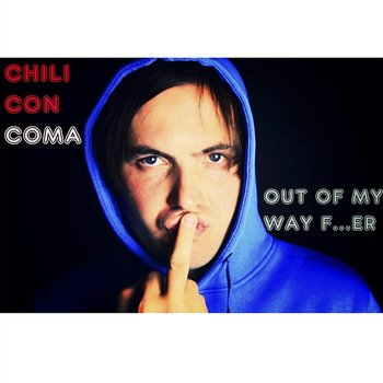 Out Of My Way F...er-Chili Con Coma