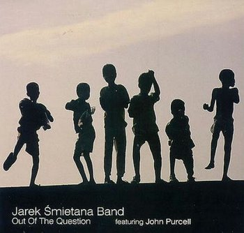 Out Of The Question - Jarek Śmietana Band