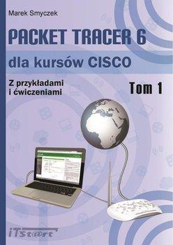 Packet Tracer 6 dla kursów CISCO. Z przykładami i ćwiczeniami. Tom 1-Smyczek Marek