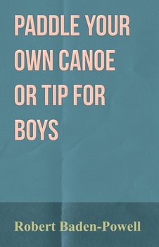 Paddle Your Own Canoe or Tip for Boys-Baden-Powell Robert