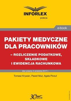 Pakiety medyczny dla pracowników - rozliczenie podatkowe, składkowe i ewidencja rachunkowa-Krywan Tomasz, Muż Paweł, Pinzuł Agata