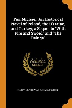"""Pan Michael. An Historical Novel of Poland, the Ukraine, and Turkey; a Sequel to """"With Fire and Sword"""" and """"The Deluge""""-Sienkiewicz Henryk"""