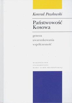 Państwowość Kosowa. Geneza, uwarunkowania, współczesność-Pawłowski Konrad