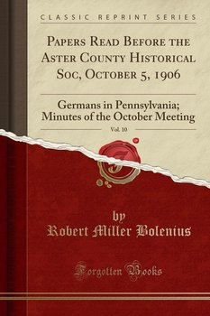 Papers Read Before the Aster County Historical Soc, October 5, 1906, Vol. 10-Bolenius Robert Miller