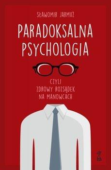 Paradoksalna psychologia czyli zdrowy rozsądek na manowcach-Jarmuż Sławomir