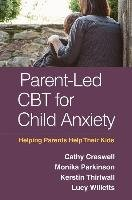 Parent-Led CBT for Child Anxiety - Creswell Cathy, Parkinson Monika, Thirlwall Kerstin, Willetts Lucy