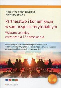 Partnerstwo i komunikacja w samorządzie terytorialnym. Wybrane aspekty zarządzania i fanansowania-Kogut-Jaworska Magdalena, Smalec Agnieszka