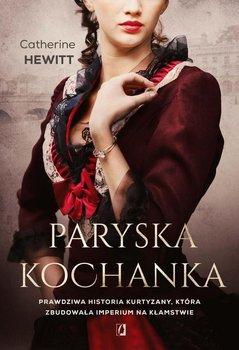 Paryska kochanka. Prawdziwa historia kurtyzany, która zbudowała imperium na kłamstwie-Hewitt Catherine