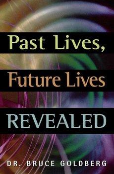Past Lives, Future Lives Revealed-Goldberg Bruce