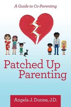 Patched up Parenting-Dunne J.D. Angela J.