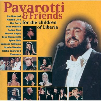 Pavarotti & Friends For The Children Of Liberia - Luciano Pavarotti, Céline Dion, Eros Ramazzotti, Zucchero, Stevie Wonder, Trisha Yearwood, Vanessa Williams, Spice Girls, The Corrs, Jon Bon Jovi