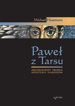 Paweł z Tarsu. Archeolodzy tropem Apostoła Narodów-Hesemann Michael