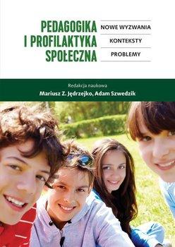 Pedagogika i profilaktyka społeczna. Nowe wyzwania, konteksty, problemy-Opracowanie zbiorowe