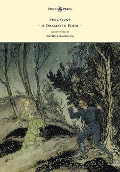 Peer Gynt - A Dramatic Poem - Illustrated by Arthur Rackham-Ibsen Henrik Johan
