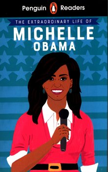 Penguin Readers. Level 3. The Extraordinary Life of Michelle Obama-Opracowanie zbiorowe