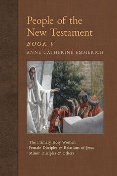 People of the New Testament, Book V - Emmerich Anne Catherine