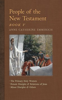 People of the New Testament, Book V-Emmerich Anne Catherine