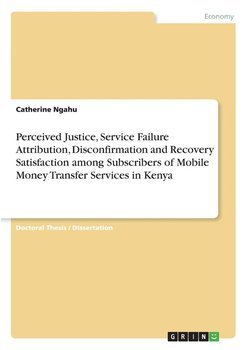 Perceived Justice, Service Failure Attribution, Disconfirmation and Recovery Satisfaction among Subscribers of Mobile Money Transfer Services in Kenya - Ngahu Catherine