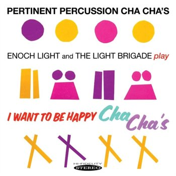 Pertinent Percussion Cha Cha's/I Want to Be Happy Cha Cha's-Light Enoch and The Light Brigade