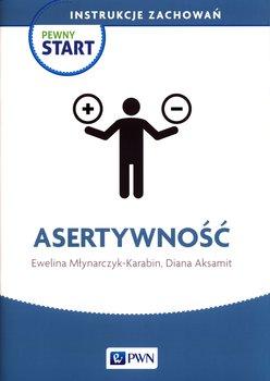 Pewny Start. Instrukcje zachowań. Asertywność-Młynarczyk-Karabin Ewelina, Aksamit Diana
