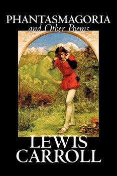 Phantasmagoria and Other Poems by Lewis Carroll, Poetry - English, Irish, Scottish, Welsh-Carroll Lewis