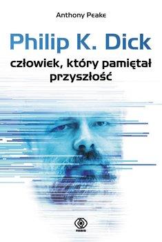 Philip K. Dick - człowiek, który pamiętał przyszłość                      (ebook)