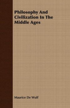 Philosophy And Civilization In The Middle Ages - De Wulf Maurice