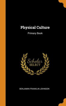 Physical Culture - Johnson Benjamin Franklin