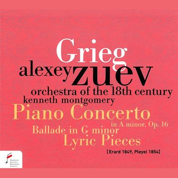 Piano Concerto in A Minor, Op. 16 / Ballade in G Minor / Lyric Pieces - Alexey Zuev, Orchestra of the 18th Century, Kenneth Montgomery
