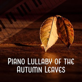 Piano Lullaby of the Autumn Leaves: Soft Piano Instrumental Music, Deep  Relaxing Songs for Well Being, Ambient Lounge Smooth Jazz, Time for Sleep