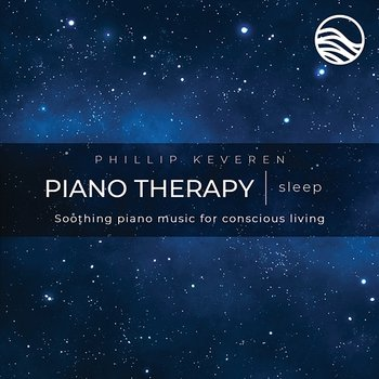Piano Therapy Sleep: Soothing Piano Music For Conscious Living-Phillip Keveren