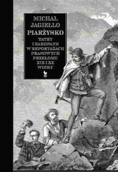 Piarżysko. Tatry i Zakopane w reportażach prasowych przełomu XIX i XX wieku-Jagiełło Michał
