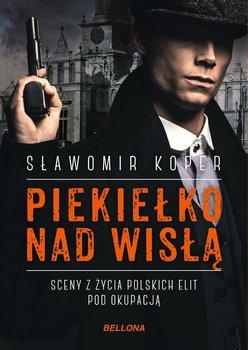 Piekiełko nad Wisłą. Sceny z życia polskich elit pod okupacją-Koper Sławomir