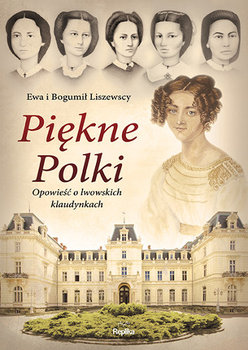 Piękne Polki. Opowieść o lwowskich klaudynkach-Liszewska Ewa, Liszewski Bogumił