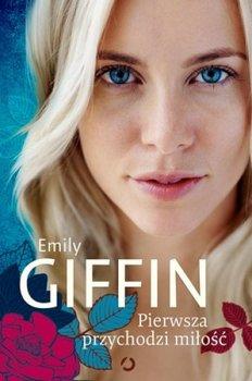 Pierwsza przychodzi miłość-Giffin Emily