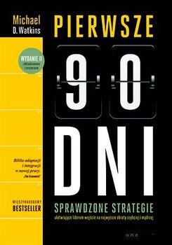 Pierwsze 90 dni. Sprawdzone strategie ułatwiające liderom wejście na najwyższe obroty szybciej i mądrzej-Watkins Michael D.
