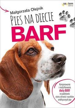 Pies na diecie BARF. Komponowanie i modyfikowanie diety BARF na podstawie stanu zdrowia i wyników analitycznych psa-Olejnik Małgorzata