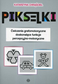 Pikseliki. Ćwiczenia grafomotoryczne doskonalące funkcje percepcyjno-motoryczne-Chrąściel Katarzyna