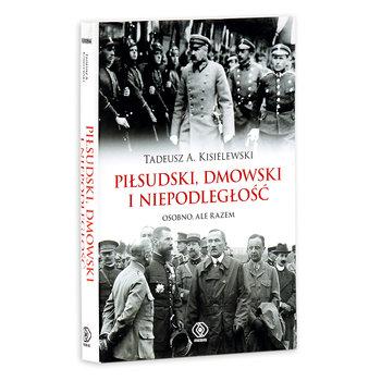 Piłsudski, Dmowski i niepodległość. Osobno, ale razem-Kisielewski Tadeusz A.