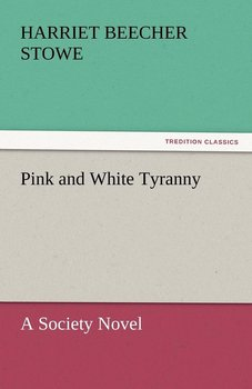 Pink and White Tyranny-Stowe Harriet Beecher